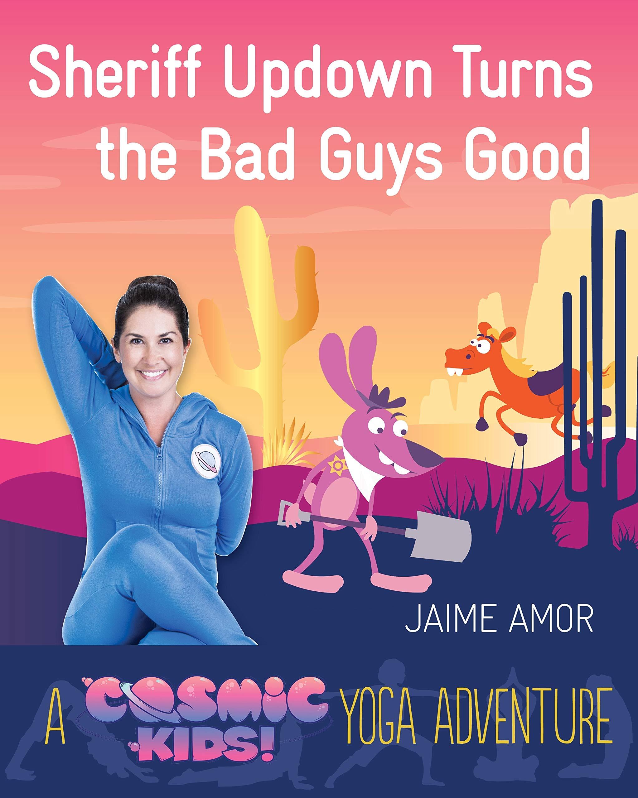 Amazon Com Sheriff Updown Turns The Bad Guys Good A Cosmic Kids Yoga Adventure 9781780289588 Amor Jaime Books