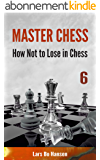 How not to lose in chess (Master Chess Book 6) (English Edition)
