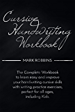 Cursive Handwriting Workbook: The Complete Workbook to Easily Learn and Improve Your Cursive Handwriting Skills, with Writing Practice Exercises Perfect for all Ages Including Kids