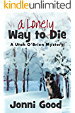 A Lonely Way to Die: A Utah O'Brien Mystery Novel (Minnesota Mysteries Series Book 2)