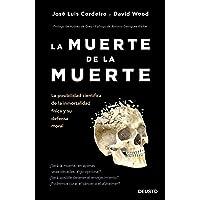 La muerte de la muerte: La posibilidad científica de la inmortalidad física y su defensa moral (Sin colección)