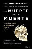 La muerte de la muerte: La posibilidad científica de la inmortalidad física y su defensa moral