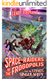 Space Raiders of the Frogopolis, and the Chaos Singularity (Tales from the Storystream Book 4) (English Edition)