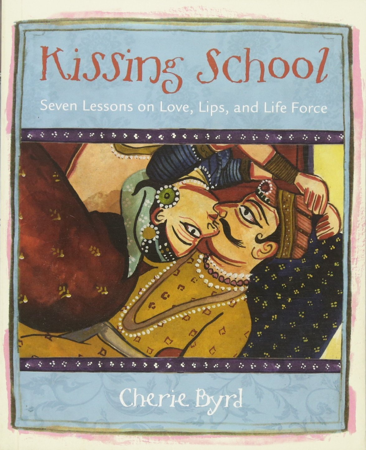 Download Kissing School: Seven Lessons on Love, Lips, and Life Force PDF
