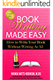 Book Writing Made Easy: How to Write Your Book Without Writing At All (Authors, Writing Strategies, Write a Book, Writers)