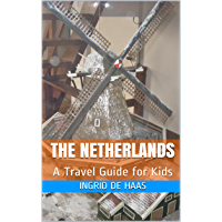The Netherlands: A Travel Guide for Kids (English Edition)