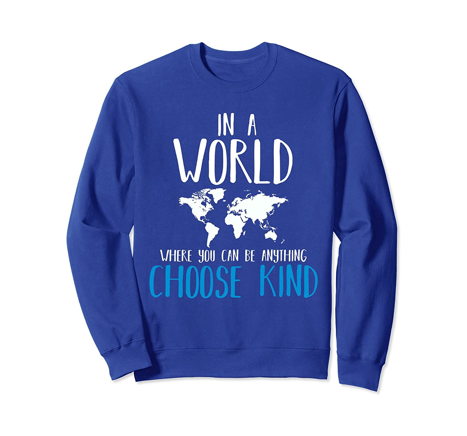 In A World You Can Be Anything Choose Kind Sweatshirt Tee-ah my shirt one gift