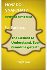 HOW DO I SNAPCHAT? SWEET AND TO THE POINT: The Easiest to Understand, Even Grandma gets it! Kindle Edition