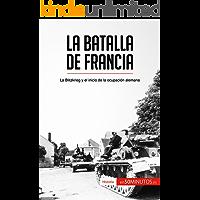 La batalla de Francia: La Blitzkrieg y el inicio de la ocupación alemana (Historia)