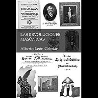 Las revoluciones masónicas: La historia desconocida de masones, alumbrados, iluminados y jesuitas (