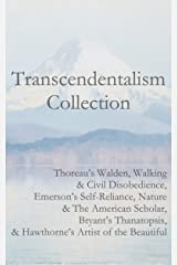 Transcendentalism Collection: Thoreau's Walden, Walking & Civil Disobedience, Emerson's Self-Reliance, Nature & The American Scholar, Bryant's Thanatopsis, & Hawthorne's Artist of the Beautiful Kindle Edition