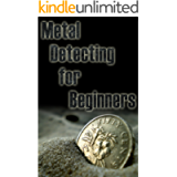 Metal Detecting for Beginners: Preparing to hunt for gold, coins, jewelry, meteorites, and other treasures.