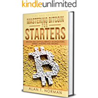 Mastering Bitcoin for Starters: Bitcoin and Cryptocurrency Technologies, Mining, Investing and Trading - Bitcoin Book 1, Blockchain, Wallet, Business