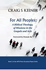 For All Peoples: A Biblical Theology of Missions in the Gospels and Acts (APTS Press Occasional Papers Book 2) Kindle Edition