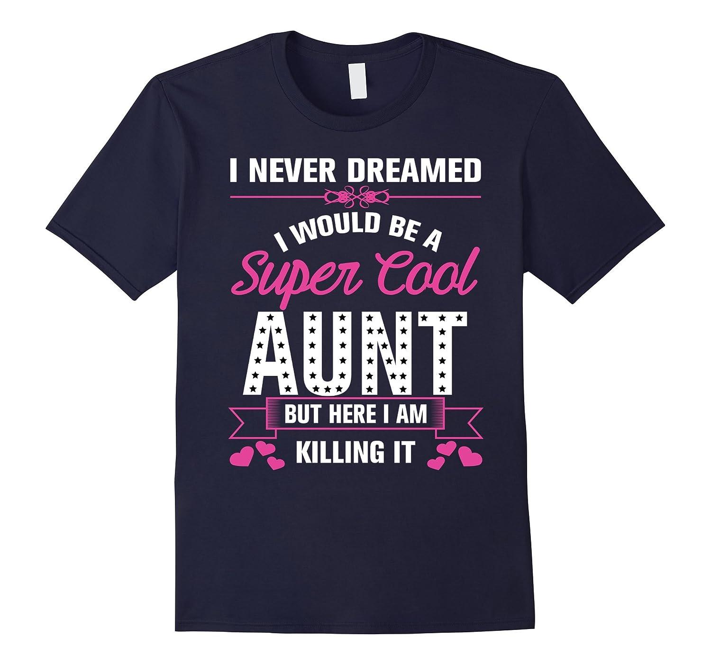 I Never Dreamed I Would Be A Super Cool Aunt T-shirts-Vaci