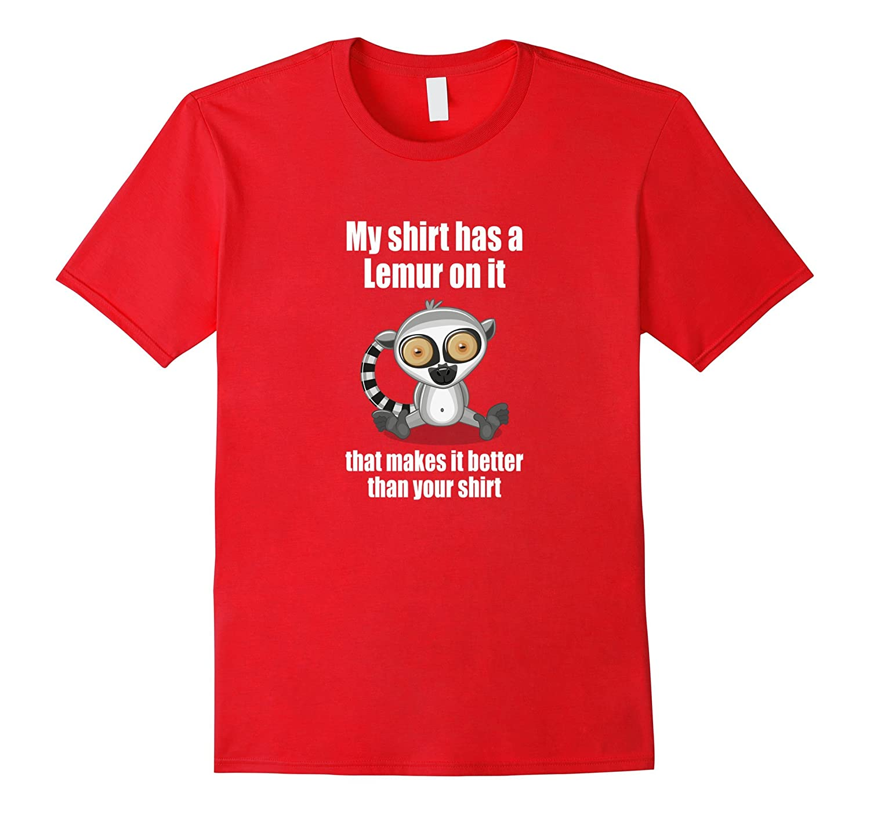 My Shirt Has a Lemur on It Funny Gift Graphic T-Shirt-Art