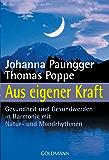 Aus eigener Kraft: Gesundheit und Gesundwerden in Harmonie mit Natur- und Mondrhythmen (German Edition)