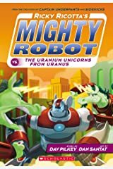 Ricky Ricotta's Mighty Robot vs. The Uranium Unicorns From Uranus (Ricky Ricotta #7) Kindle Edition