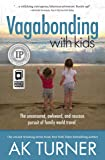 Vagabonding With Kids: The Uncensored, Awkward, and Raucous Pursuit of Family World Travel
