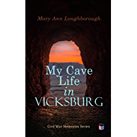 My Cave Life in Vicksburg: Civil War Memories Series (English Edition)
