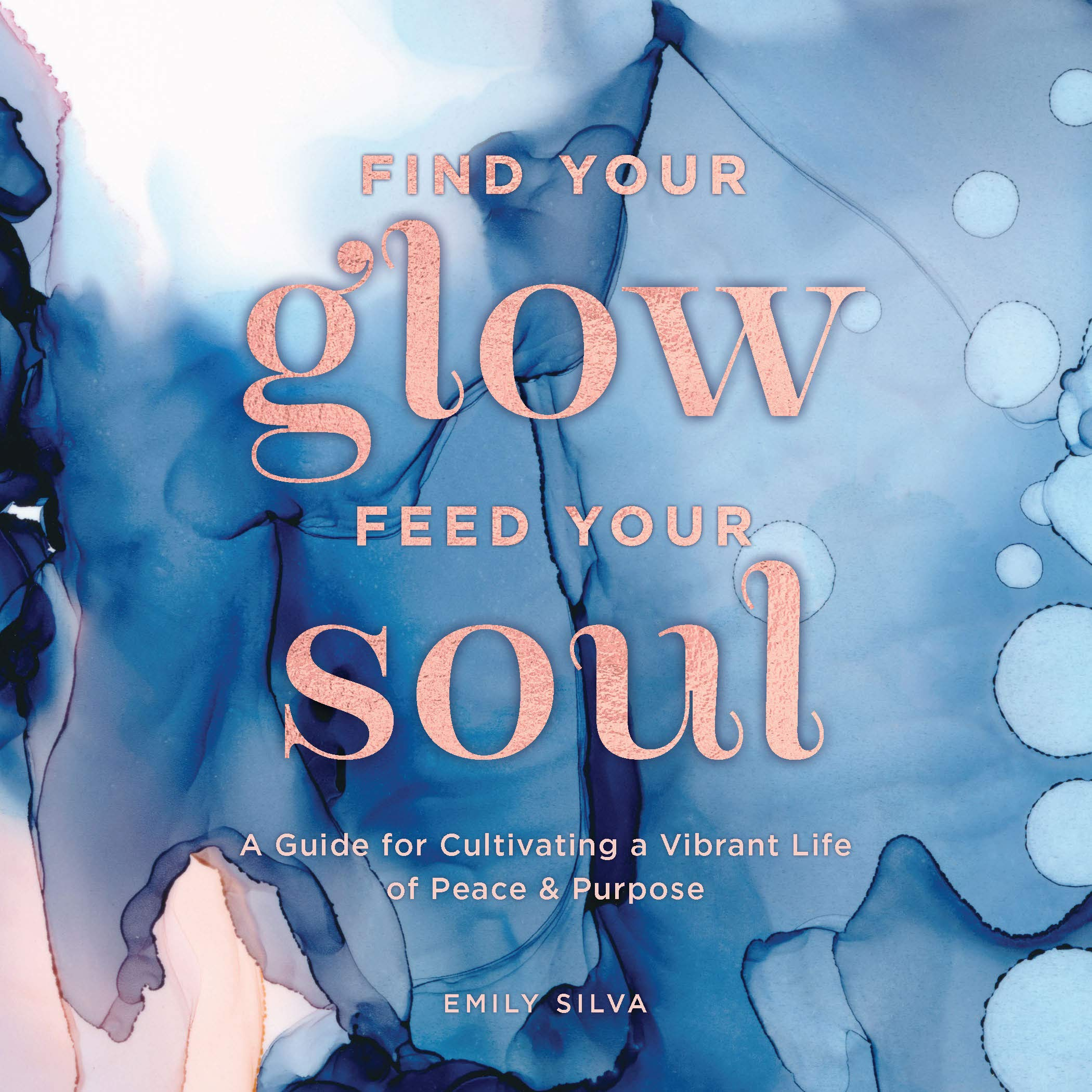 Find Your Glow, Feed Your Soul: A Guide for Cultivating a Vibrant Life of Peace & Purpose (Everyday Inspiration, 3)