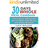 30 Days  Whole Foods Cookbook: Your Complete guide to Pressure cook, Air fry And Dehydrate With Over 200 Quick, Easy and Delicious Freestyle Recipes For Weight Loss