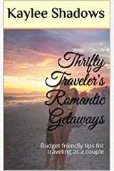 Thrifty Traveler's Romantic Getaways: Budget friendly tips for traveling as a couple Kindle Edition