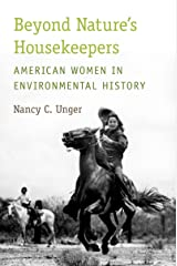 Beyond Nature's Housekeepers: American Women in Environmental History Kindle Edition