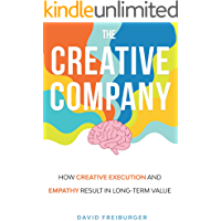The Creative Company: How Creative Execution and Empathy Result in Long-term Value