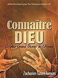 Connaitre Dieu (Le Plus Grand Besoin de L'heure) (Aides Pratiques Pour Les Vainqueurs t. 10)