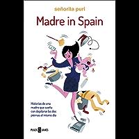 Madre in Spain: Historias de una madre que sueña con depilarse las dos piernas el mismo día (Spanish Edition)