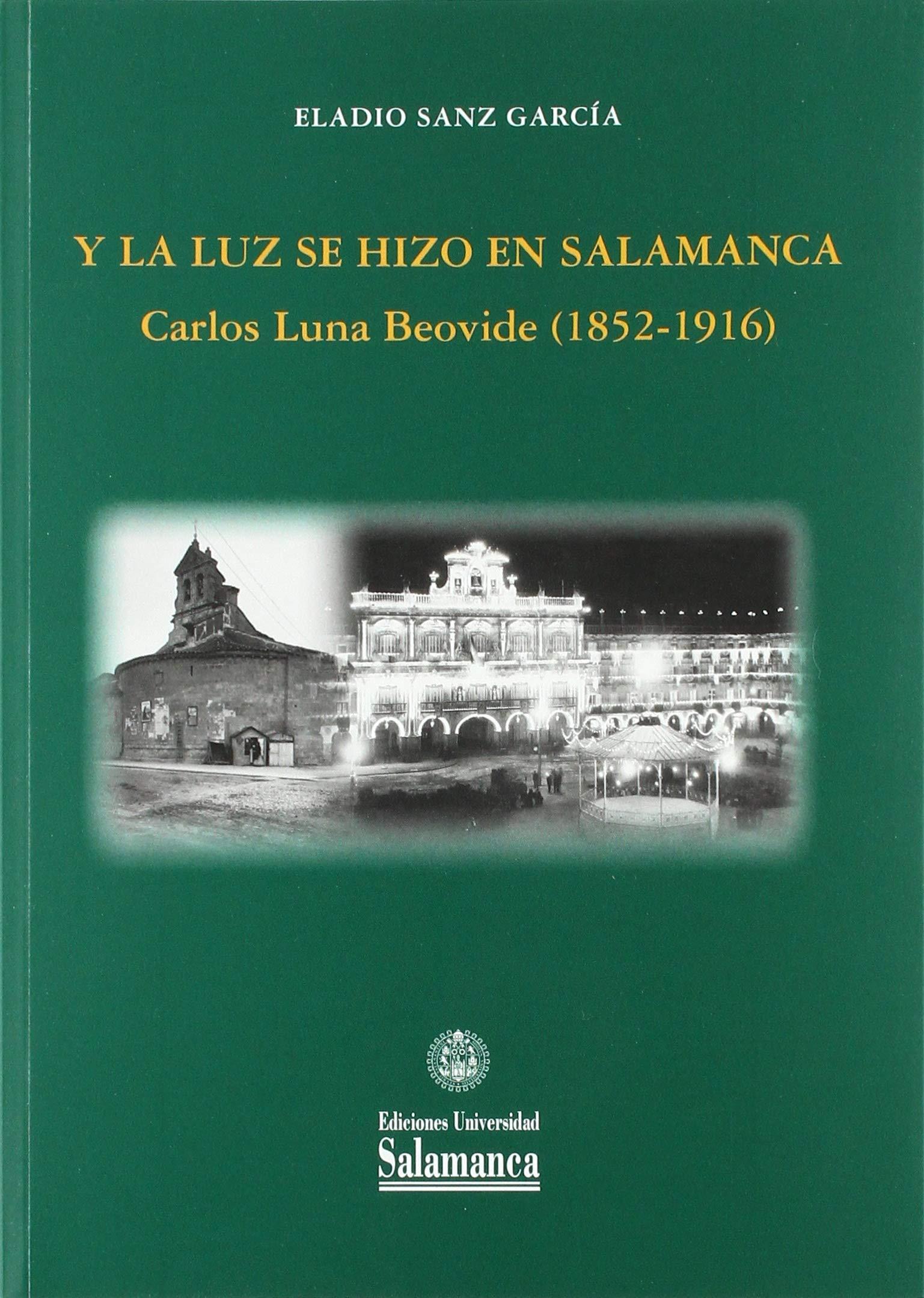 Y la luz se hizo en Salamanca. Carlos Luna Beovide 1852-1916 ...