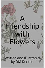 A Friendship with Flowers: Written and Illustrated by DM Denton Kindle Edition