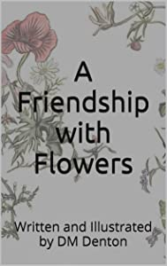 A Friendship with Flowers: Written and Illustrated by DM Denton