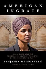 American Ingrate: Ilhan Omar and the Progressive-Islamist Takeover of the Democratic Party Kindle Edition