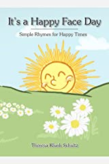 It's a Happy Face Day: Simple Rhymes for Happy Times Kindle Edition