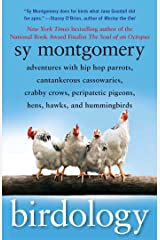 Birdology: Adventures with a Pack of Hens, a Peck of Pigeons, Cantankerous Crows, Fierce Falcons, Hip Hop Parrots, Baby Hummingbirds, and One Murderously Big Living Dinosaur (t) Kindle Edition
