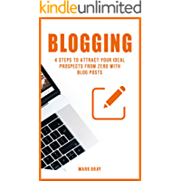 Blogging: 4 Steps to Attract your Ideal Prospects from Zero with Blog Posts (Blog 4 Steps)