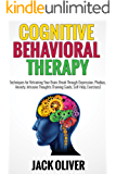 Cognitive Behavioral Therapy: Techniques for Retraining Your Brain, Break Through Depression, Phobias, Anxiety, Intrusive Thoughts (Training Guide, Self-Help, Exercises) (English Edition)