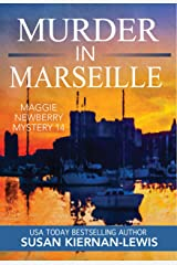 Murder in Marseille: A French Riviera Political Murder Mystery (The Maggie Newberry Mysteries Book 14) Kindle Edition