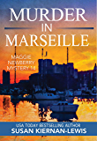 Murder in Marseille: A French Riviera Political Murder Mystery (The Maggie Newberry Mysteries Book 14) (English Edition)