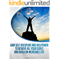 SELF DISCIPLINE :How to Gain Discipline and Willpower to Achieve All your Goals and Build an Incredible Life (Japanese Edition)