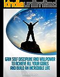 DISCIPLINA di AUTO: come acquisire disciplina e forza di volontà per realizzare tutti i vostri obiettivi e costruire una vita incredibile