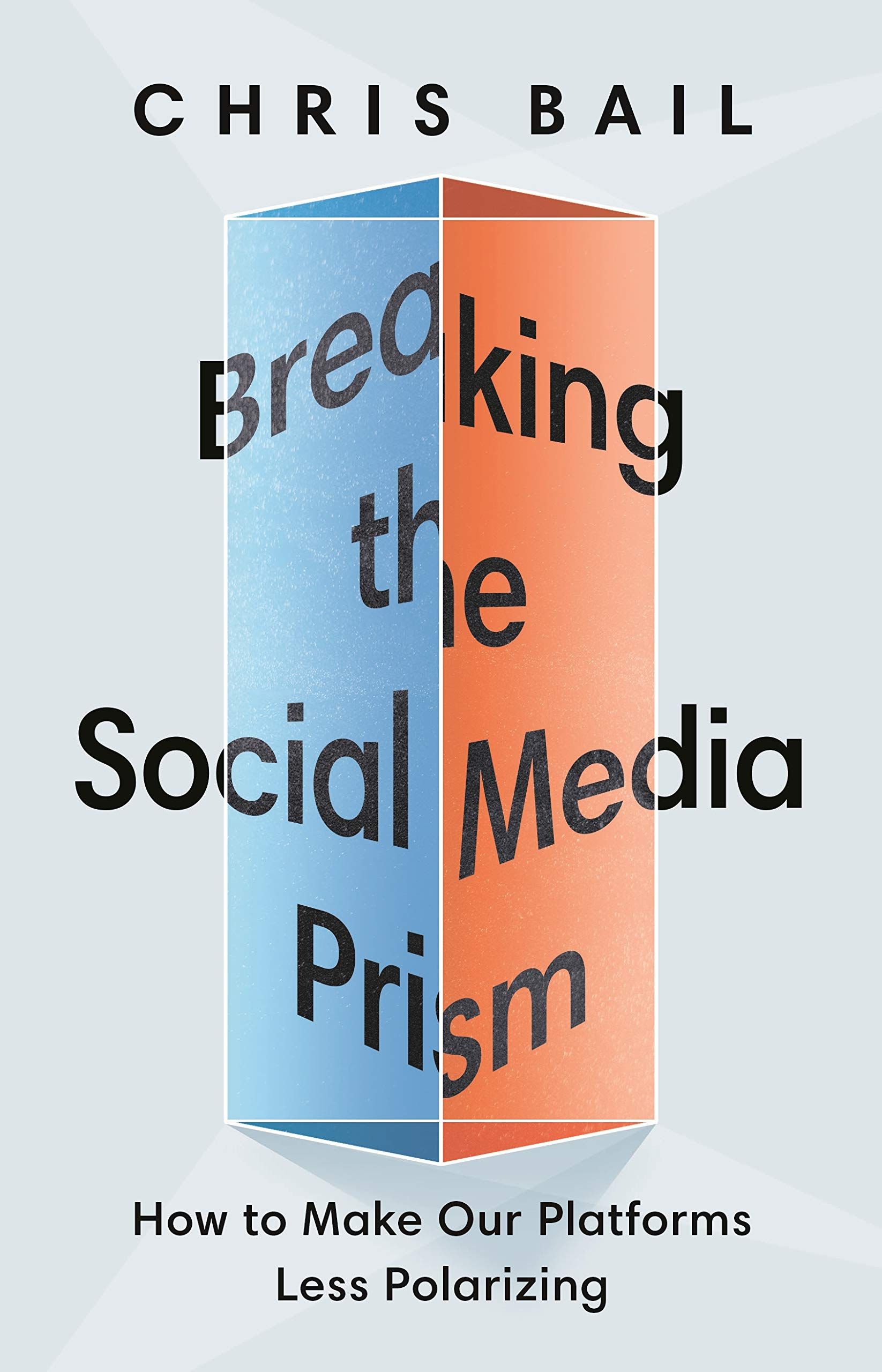 Breaking the Social Media Prism: How to Make Our Platforms Less Polarizing:  Bail, Chris: 9780691203423: Amazon.com: Books