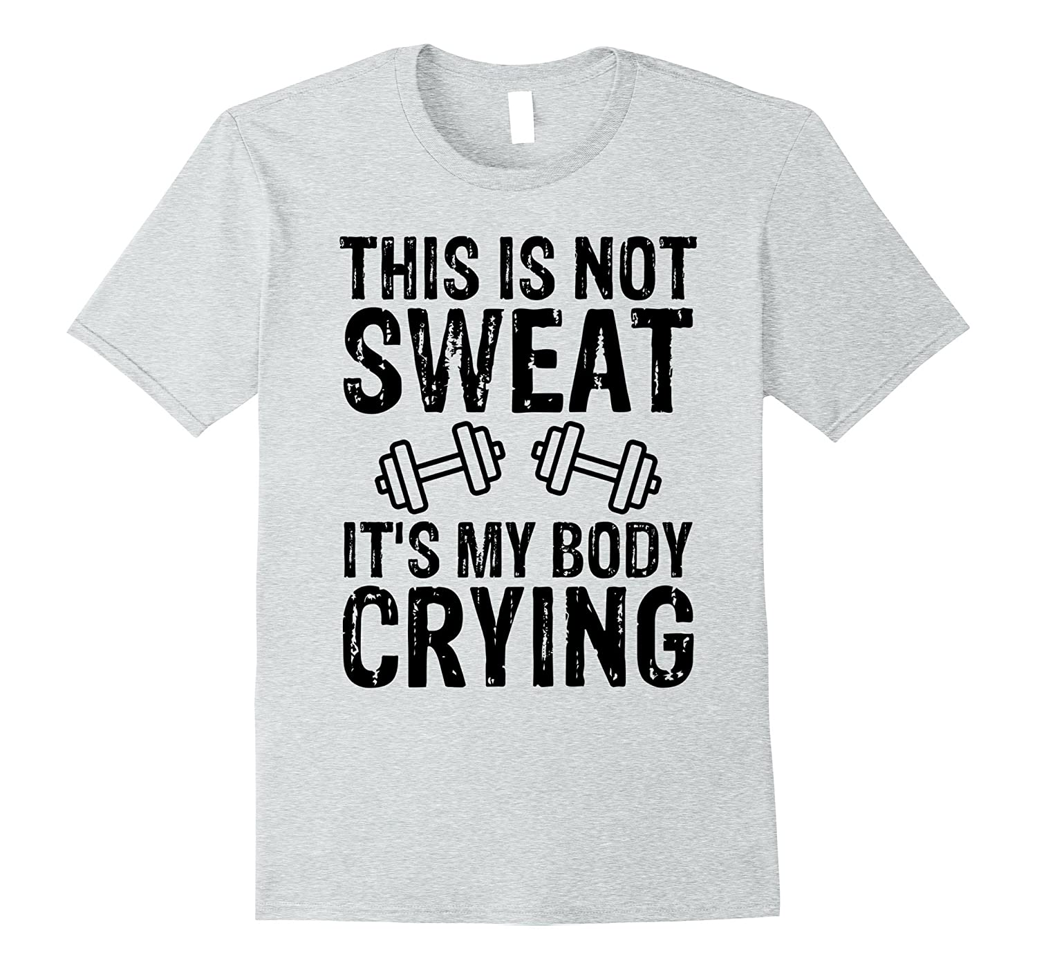 f52a2ad5c Workout Gym T Shirt This Is Not Sweat It's My Body Crying-RT ...