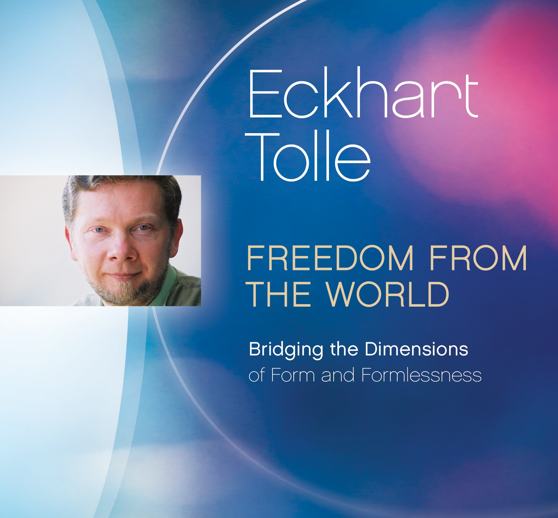Amazon.com: Freedom from the World: Bridging the Dimensions of Form and  Formlessness (9781894884532): Eckhart Tolle: Books