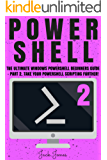 Powershell: The Ultimate Windows Powershell Beginners Guide - Part 2. Take Your Powershell Scripting Further! (Powershell scripting guide, Windows Powershell ... Javascript, Command line, C++, SQL)