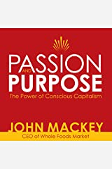 Passion and Purpose: John Mackey, CEO of Whole Foods Market, on the Power of Conscious Capitalism® Audible Audiobook