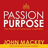 Passion and Purpose: John Mackey, CEO of Whole Foods Market, on the Power of Conscious Capitalism®