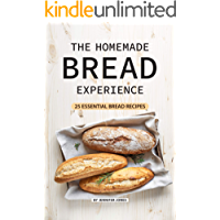 The Homemade Bread Experience: 25 Essential Bread Recipes (English Edition)